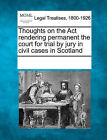 Thoughts on the ACT Rendering Permanent the Court for Trial by Jury in Civil Cases in Scotland by Gale, Making of Modern Law (Paperback / softback, 2011)