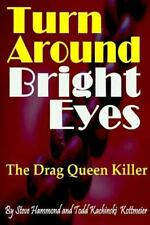 Turn Around Bright Eyes by Infamous Todd Kachinski Kottmeier and Steve...