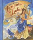 Remember the Ladies : 100 Great American Women by Cheryl Harness (2003, Paperback)