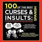100 of the Best Curses + Insults in Spanish by Antonio Martinez, Rachel Perez (Hardback, 2012)