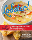 Lobster!: 55 Fresh and Simple Recipes for Everyday Eating by Brooke Dojny (Hardback, 2012)