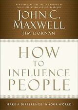 How to Influence People : Make a Difference in Your World by John C. Maxwell...