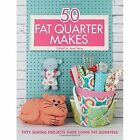 50 Fat Quarter Makes: Fifty Sewing Projects Made Using Fat Quarters by David & Charles (Paperback, 2015)