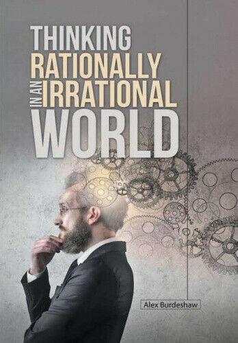 Thinking Rationally in an Irrational World by Burdeshaw, Alex.