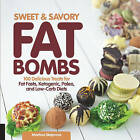 Sweet and Savory Fat Bombs: 100 Delicious Treats for Fat Fasts, Ketogenic, Paleo, and Low-Carb Diets by Martina Slajerova (Paperback, 2016)