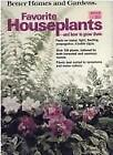 Better Homes and Gardens Favorite Houseplants by Better Homes and Gardens Editors (1976, Hardcover)