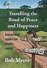Travelling the Road of Peace and Happiness: Transforming Conflict Into Creative Conflict by Bob Myers (Hardback, 2011)