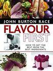 Flavour First by John Burton-Race (Paperback, 2010)