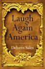 Laugh Again America by Delores Sales 9781425997540 Paperback 2007