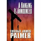 a Hanging Is Announced by Palmer Eustace James 1448926521 Self Paperback