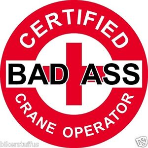 CERTIFIED BAD A$$ CRANE OPERATOR STICKER (LOT OF 3 ) WHITE ON RED