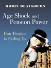 Age Shock and Pension Power: How Finance is Failing Us by Robin Blackburn (Hardback, 2004)