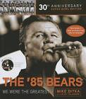 The '85 Bears: We Were the Greatest by Rick Telander, Mike Ditka (Mixed media product, 2015)