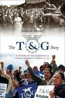 Good, The T and G Story: A History of the Transport and General Workers Union, 1