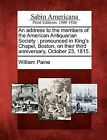 An Address to the Members of the American Antiquarian Society: Pronounced in King's Chapel, Boston, on Their Third Anniversary, October 23, 1815. by William Paine (Paperback / softback, 2012)