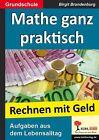 Mathe ganz praktisch - 'Rechnen mit Geld' Grundschule von Birgit Brandenburg (2008, Taschenbuch)