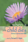 When a Child Dies: Stories of Survival and Hope by Richard S Hipps (Paperback / softback, 2008)