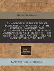 An Apology for the Clergy of Scotland Chiefly Oppos'd to the Censures, Calumnies, and Accusations of a Late Presbyterian Vindicator, in a Letter: Wherein His Vanity, Partiality and Sophistry Are Modestly Reproved (1693) by Alexander Monro (Paperback / softback, 2011)