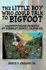 The Little Boy Who Could Talk to Bigfoot: Gigantopithecus Primates of Humboldt County, California by Dante P Chelossi Jr (Paperback / softback, 2014)