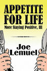 Appetite for Life: More Staying Positive, III by Joe Lemuel (Paperback / softback, 2009)