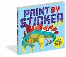 Paint by Sticker: Paint by Sticker Kids : Create 10 Pictures One Sticker at a Time by Workman Workman Publishing (2016, Paperback)