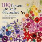 100 Flowers to Knit & Crochet  : A Collection of Beautiful Blooms for Embellishing Garments, Accessories, and More by Lesley Stanfield (Paperback / softback)