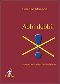 MONACO L. <  ABBI DUBBI> manifesto politico di un liberale di sinistra LIBRIDINE