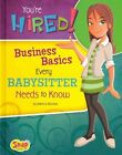 You're Hired!: Business Basics Every Babysitter Needs to Know by Rebecca Rissman (Hardback, 2014)