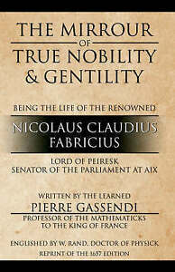Mirrour-of-True-Nobility-amp-Gentility-Being-the-Life-of-Peiresc-Paperback-by