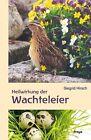 Heilwirkung der Wachteleier von Siegrid Hirsch (2014, Taschenbuch)