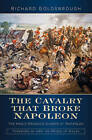 The Cavalry That Broke Napoleon: The King's Dragoon Guards at Waterloo by Richard Goldsbrough (Hardback, 2016)