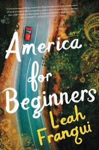 America for Beginners : A Novel by Leah Franqui (2018, Hardcover)