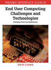 End User Computing Challenges and Technologies: Emerging Tools and Applications by Steve Clarke (Hardback, 2008)