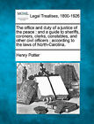 The Office and Duty of a Justice of the Peace: And a Guide to Sheriffs, Coroners, Clerks, Constables, and Other Civil Officers: According to the Laws of North-Carolina. by Henry Potter (Paperback / softback, 2010)