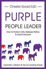 Purple People Leader : How to Protect Unity, Release Politics, and Lead...