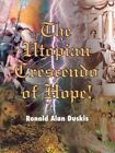 The Utopian Crescendo of Hope by Ronald Alan Duskis 9780595003761