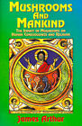 Mushrooms and Mankind: The Impact of Mushrooms on Human Consciousness and Religion by James Arthur (Paperback, 2000)