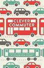 Clever Commuter: Puzzles, Tests and Problems to Solve on Your Journey by Gareth Moore (Paperback, 2015)