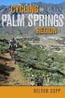 Cycling the Palm Springs Region by Nelson Copp (Paperback / softback, 2009)