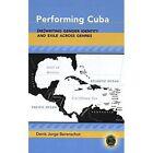 Performing Cuba: (Re)writing Gender Identity and Exile Across Genres by Denis Jorge Berenschot (Hardback, 2005)