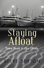 Staying Afloat : Three Years in Abu Dhabi by Steve Burton (2012, Paperback)