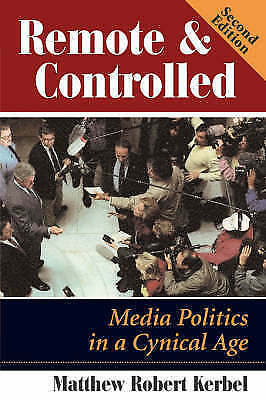 Remote And Controlled: Media Politics In A Cynical Age, Second Edition (Dilemma