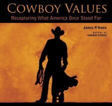 Cowboy Values : Recapturing What America Once Stood For by James P. Owen (2014, Paperback)