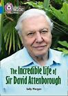 The Incredible Life of Sir David Attenborough: Band 16/Sapphire (Collins Big Cat) by Sally Morgan (Paperback, 2017)