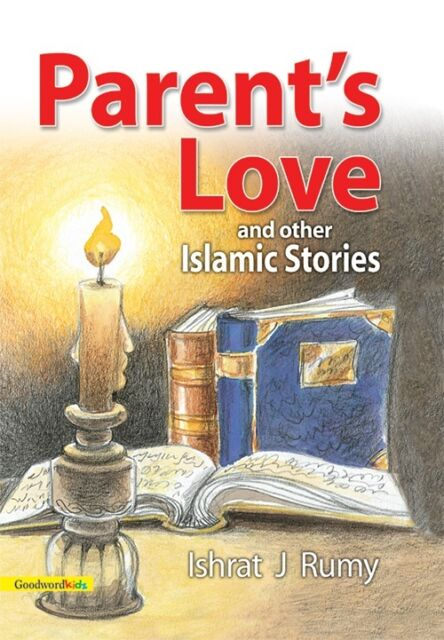 Parent's Love and Other Islamic Stories Muslim Children Goodword Books
