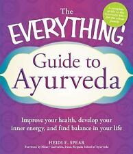 The Everything Guide to Ayurveda: Improve your health, develop your inner energy