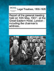 Report of the General Meeting Held on 10th May, 1907: At the Great Eastern Hotel, London: Including the Chairman's Address.. by Gale, Making of Modern Law (Paperback / softback, 2011)