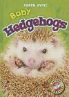 Baby Hedgehogs by Megan Borgert-Spaniol (Hardback, 2015)