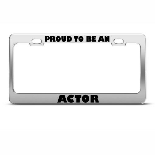 PROUD TO BE AN ACTOR CAREER PROFESSION License Plate Frame Holder