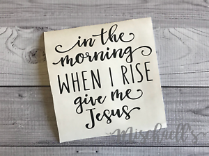 Details About In The Morning Give Me Jesus Vinyl Sticker Yeti Cup Decal Christian M1007